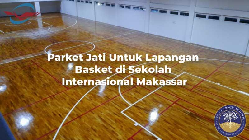 Parket Jati Untuk Lapangan Basket di Sekolah Internasional Makassar