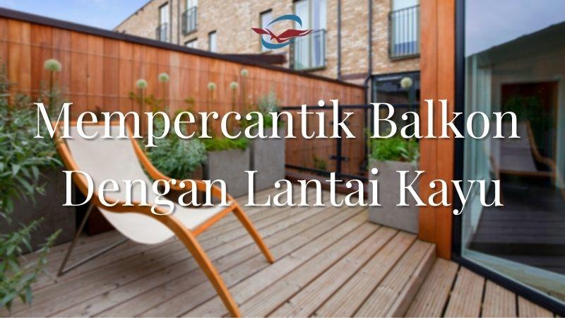 Mempercantik Balkon Dengan Lantai Kayu