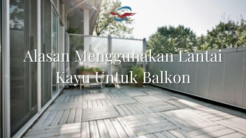 alasan menggunakan lantai kayu untuk balkon