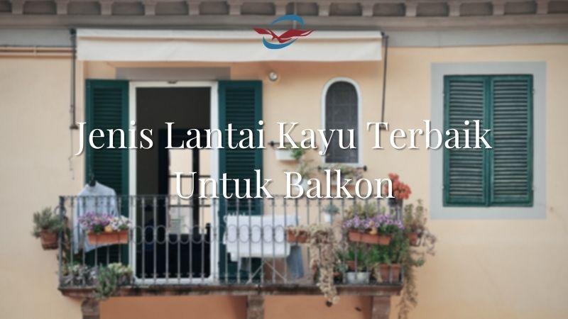 jenis lantai kayu terbaik untuk balkon